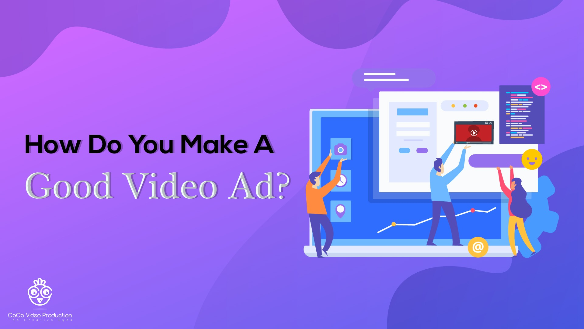 How Do You Make A Good Video Ad Coco Video Production